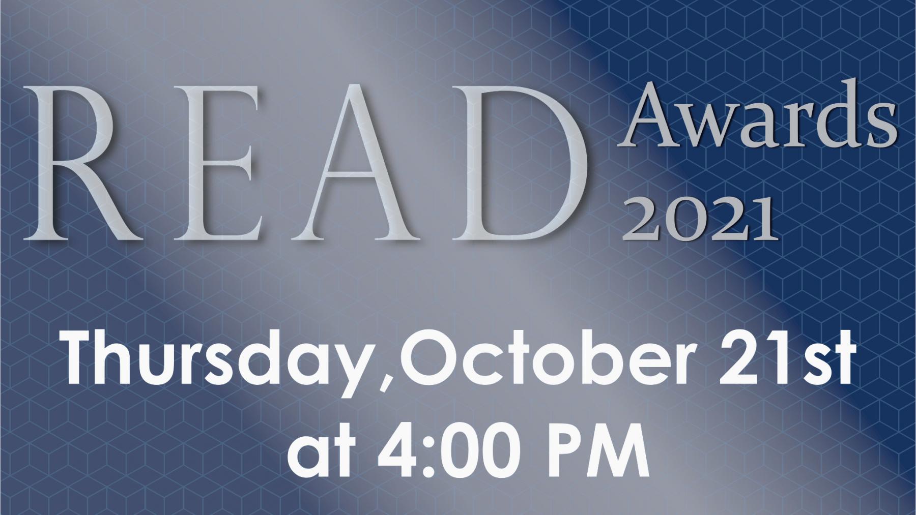 Read Awards 2021. Thursday, October 21st at 4:00 PM