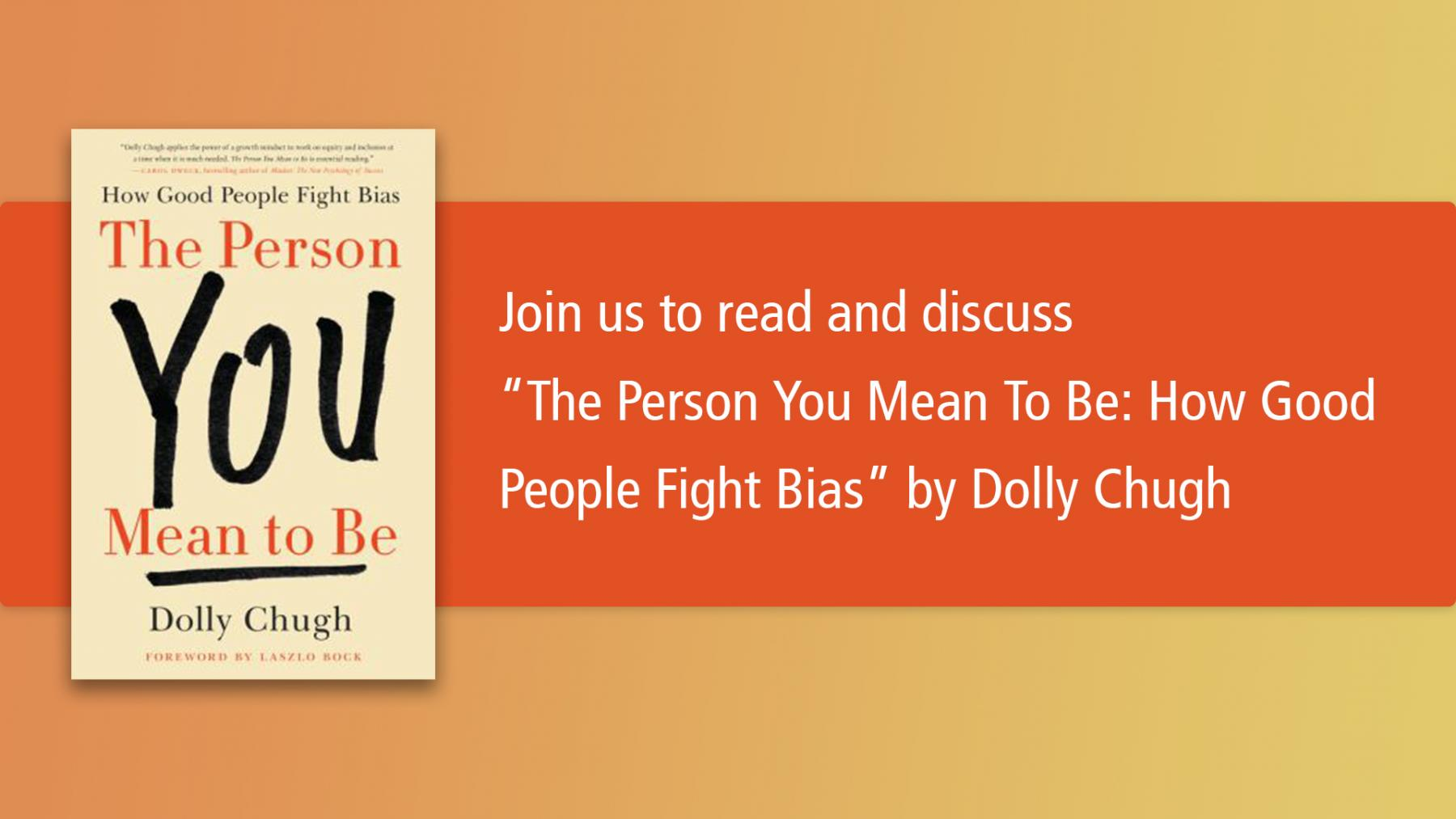 """Image shows the cover of book """"How good people fight bias, The person you mean to be"""" by Dolly Chugh. Next to it is text """"Join us to read and discuss"""" and the book title and author."""