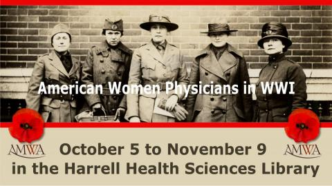 """Image has a background of 5 women in uniforms standing and text """"American Women Physicians in WWI. October 5 to November 9 in the Harrell Health Sciences Library"""""""