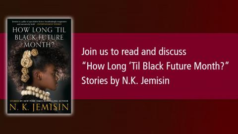 """Image shows the book cover with text """"Join us to read and discuss """"How Long 'Til Black Future Month?"""" Stories by N.K. Jemisin""""."""