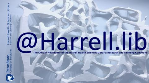 Library's quarterly newsletter header image with text of @Harrell.lib The Official Newsletter of the Harrell Health Sciences Library: Research and Learning Commons